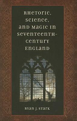 Rhetoric, Science, & Magic in Seventeenth-Century England - Stark, Ryan J