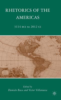 Rhetorics of the Americas: 3114 BCE to 2012 CE - Baca, D (Editor)