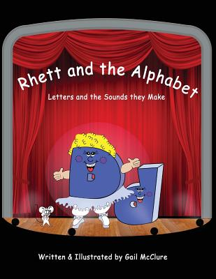 Rhett and the Alphabet: Letters and the Sounds Featuring the McClure Method - McClure, Gail