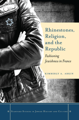 Rhinestones, Religion, and the Republic: Fashioning Jewishness in France - Arkin, Kimberly A.