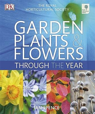 RHS Garden Plants and Flowers Through the Year - DK, and Spence, Ian