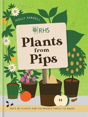 RHS Plants from Pips: Pots of plants for the whole family to enjoy - Farrell, Holly