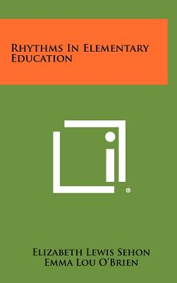 Rhythms in Elementary Education - Sehon, Elizabeth Lewis, and O'Brien, Emma Lou