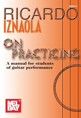 Ricardo Iznaola on Practicing: A Manual for Students of Guitar Performance - Iznaola, Ricardo