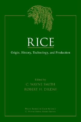 Rice: Origin, History, Technology, and Production - Smith, C Wayne (Editor), and Dilday, Robert H (Editor)