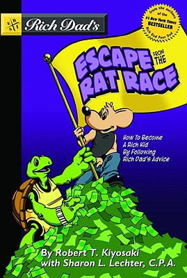 Rich Dad's Escape from the Rat Race: How to Become a Rich Kid by Following Rich Dad's Advice - Kiyosaki, Robert T, and Lechter, Sharon L, CPA, and Hoseley, Rantz (Illustrator)