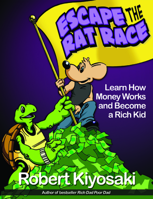 Rich Dad's Escape from the Rat Race: How to Become a Rich Kid by Following Rich Dad's Advice - Kiyosaki, Robert T