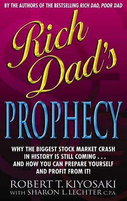 Rich Dad's Prophecy - Lechter, Sharon L., and Kiyosaki, Robert T.