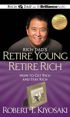 Rich Dad's Retire Young Retire Rich: How to Get Rich and Stay Rich - Kiyosaki, Robert T, and Wheeler, Tim (Read by), and Lechter, Sharon L, CPA