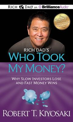 Rich Dad's Who Took My Money?: Why Slow Investors Lose and Fast Money Wins - Kiyosaki, Robert T, and Wheeler, Tim (Performed by)