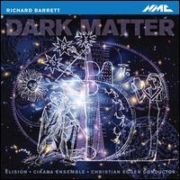 Richard Barrett: Dark Matter - Cikada Ensemble; Elision Ensemble; Christian Eggen (conductor)