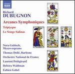 Richard Dubugnon: Arcanes Symphoniques; Triptyque; Le Songe Salinas