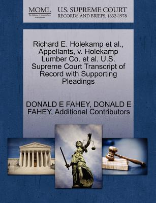 Richard E. Holekamp et al., Appellants, V. Holekamp Lumber Co. et al. U.S. Supreme Court Transcript of Record with Supporting Pleadings - Fahey, Donald E, and Additional Contributors