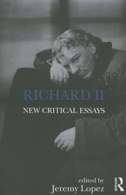 Richard II: New Critical Essays - Lopez, Jeremy (Editor)