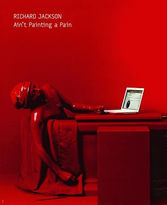 Richard Jackson: Ain't Painting a Pain - Szakacs, Dennis, and Darling, Michael (Contributions by), and Weiss, Jeffrey, Cmt (Contributions by)