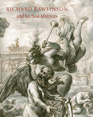 Richard Rawlinson & His Seal Matrices: Collecting in the Early Eighteenth Century - Cherry, John