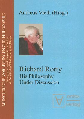Richard Rorty: His Philosophy Under Discussion - Vieth, Andreas