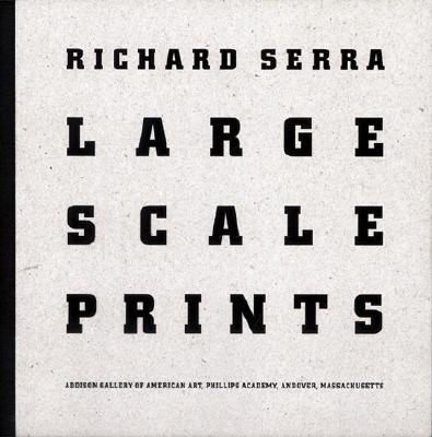 Richard Serra: Large Scale Prints - Weinberg, Adam D (Foreword by)