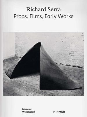 Richard Serra: Props, Films, Early Works - Klar, Alexander