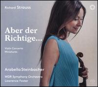 Richard Strauss: Aber der Richtige ... - Arabella Steinbacher (violin); WDR Sinfonieorchester Köln; Lawrence Foster (conductor)