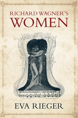 Richard Wagner's Women - Rieger, Eva, and Walton, Chris