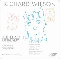 Richard Wilson: Aethelred the Unready - Allen Blustine (clarinet); Andrew Childs (vocals); Blanca Uribe (piano); Dorothy Lawson (cello); Drew Minter (vocals);...