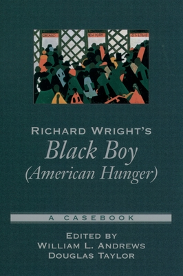 Richard Wright's Black Boy (American Hunger): A Casebook - Andrews, William L (Editor), and Taylor, Douglas (Editor)