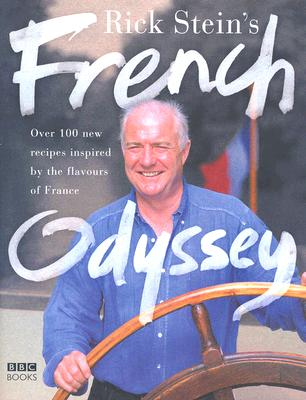 Rick Stein's French Odyssey: Over 100 New Recipes Inspired by the Flavours of France - Stein, Rick, Mr.