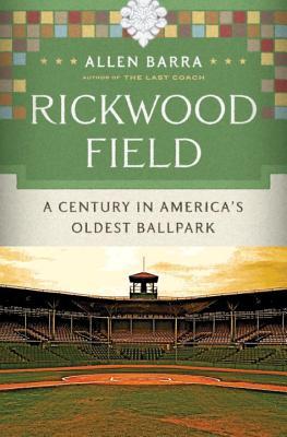 Rickwood Field: A Century in America's Oldest Ballpark - Barra, Allen