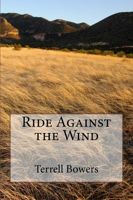 Ride Against the Wind - Bowers, Terrell L