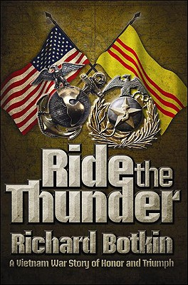 Ride the Thunder: A Vietnam War Story of Honor and Triumph - Botkin, Richard
