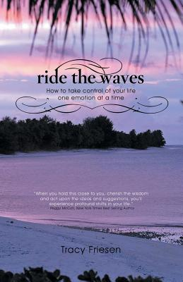 Ride the Waves - Volume II: How to Take Control of Your Life One Emotion at a Time - Friesen, Tracy