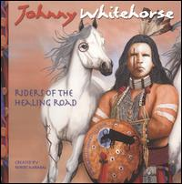 Riders of Healing Road - Johnny Whitehorse