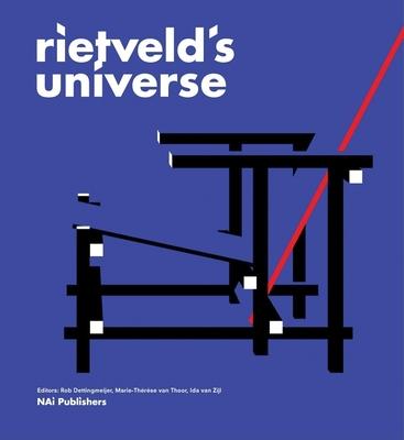 Rietveld's Universe - Rietveld, Gerrit Thomas, and Van Thoor, Marie-Therese (Editor), and Van Zijl, Ida (Editor)