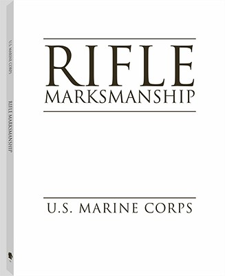 Rifle Marksmanship - USMC, and U S Marine Corps