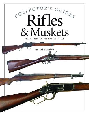 Rifles & Muskets: From 1450 to the Present Day - Haskew, Michael E