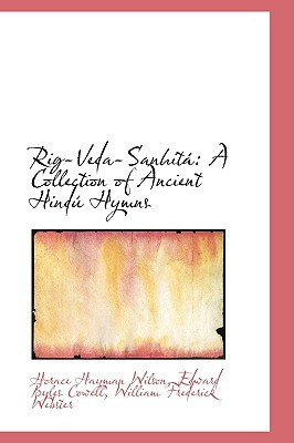 Rig-Veda-Sanhitai: A Collection of Ancient Hindao Hymns - Hayman Wilson, Edward Byles Cowell Will