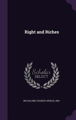 Right and Riches - McCasland, Charles Orville 1866- (Creator)