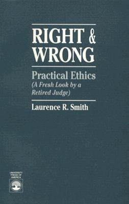 Right and Wrong: Practical Ethics - Smith, Laurence R