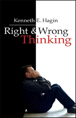 Right and Wrong Thinking - Hagin, Kenneth E