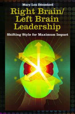 Right Brain/Left Brain Leadership: Shifting Style for Maximum Impact - Decosterd, Mary Lou