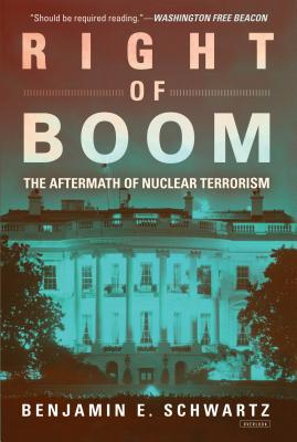 Right of Boom: The Aftermath of Nuclear Terrorism - Schwartz, Benjamin