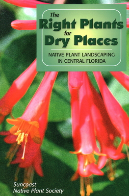 Right Plants for Dry Places: Native Plant Landscaping in Central Florida - Bowman, Sheryl