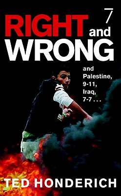 Right & Wrong & Palestine: And Palestine, 9-11, Iraq, 7-7 . . . - Honderich, Ted, and Seven Stories Press (Creator)