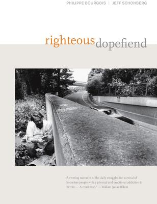 Righteous Dopefiend - Bourgois, Philippe, and Schonberg, Jeffrey