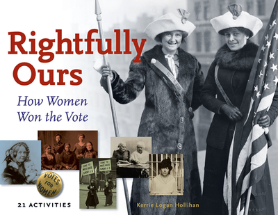 Rightfully Ours: How Women Won the Vote, 21 Activities - Hollihan, Kerrie Logan