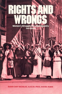 Rights and Wrongs: Women's Struggle for Legal Equality Second Edition - Nicholas, Susan Cary, and Price, Alice M, and Rubin, Rachel