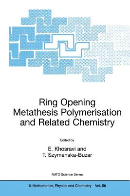 Ring Opening Metathesis Polymerisation and Related Chemistry: State of the Art and Visions for the New Century - Khosravi, Ezat (Editor)