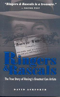Ringers & Rascals: The True Story of Racing's Greatest Con Artists - Ashforth, David