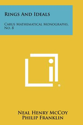Rings and Ideals: Carus Mathematical Monographs, No. 8 - McCoy, Neal Henry, and Franklin, Philip (Editor), and Kempner, A J (Editor)